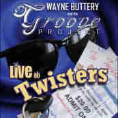 Wayne Buttery and the Groove Project Live At Twisters